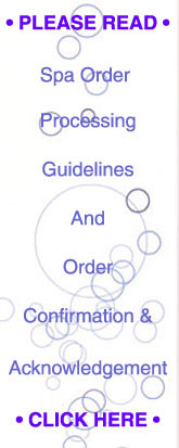 CLICK HERE for New Spa Order Processing Guidelines and Order Confirmation and Acknowledgement